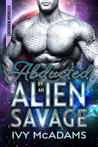 Abducted by an Alien Savage: A Sci-Fi Alien Warrior Romance