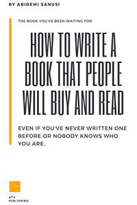 How to Write a Book that People will Buy and Read: Write Your Own Book