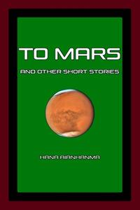 To Mars and Other Short Stories