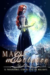 Magic & Mistletoe: 15 Paranormal Stories for the Holidays