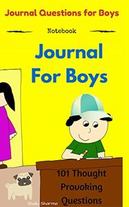 Journal for Boys: 101 Thought Provoking Questions: Journal Questions for Boys: