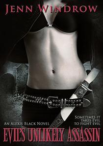 Evil's Unlikely Assassin: An Alexis Black Novel #1