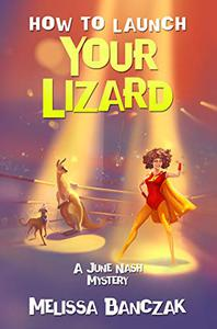 How to Launch Your Lizard: A June Nash Mystery
