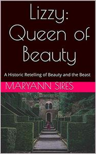 Lizzy: Queen of Beauty: A Historic Retelling of Beauty and the Beast