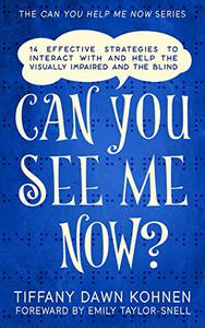 Can You See Me Now?: 14 Effective Strategies on How You Can Successfully Interact with People Who are Blind and Visually Impaired
