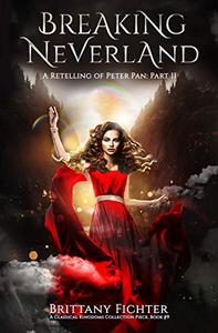 Breaking Neverland: A Retelling of Peter Pan, Part II