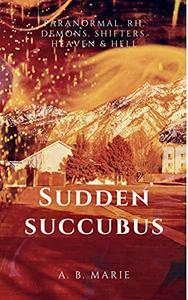 Sudden Succubus: Dark Paranormal Reverse Harem Romance