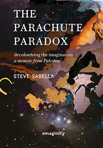 The Parachute Paradox : Decolonizing the Imagination. A Memoir from Palestine