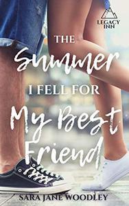 The Summer I Fell for My Best Friend: A Sweet, Heart-Felt Summer Romance