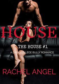 HOUSE: A Dark College Bully Romance