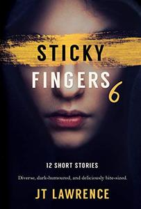Sticky Fingers 6: 12 More Deliciously Twisted Short Stories