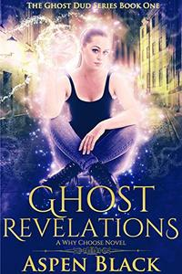 Ghost Revelations: A Why Choose Novel