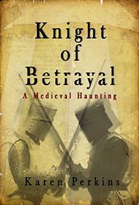 Knight of Betrayal: A Medieval Haunting