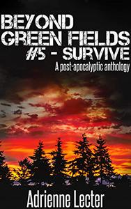 Beyond Green Fields #5 - Survive: A post-apocalyptic anthology