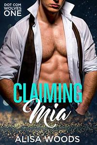 Claiming Mia (Dot Com Wolves 1) - Wolf Shifter Paranormal Romance