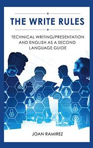 The Write Rules: Technical Writing/Presentation and English as a Second Language Guide