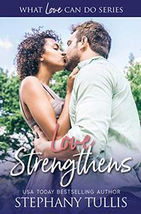 Love Strengthens: A Story of Love, Heartbreak, Forgiveness & Inspiration