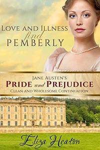 Love and Illness find Pemberly: Book 1 of 4