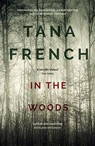 In the Woods: A stunningly accomplished psychological mystery which will take you on a thrilling journey through a tangled web of evil and beyond - to ...