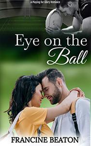 Eye on the Ball: A Playing for Glory Romance