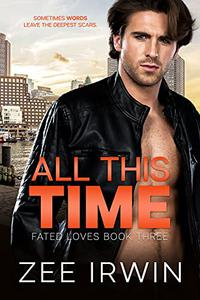 All This Time: A Billionaire, Bad Boy Romance