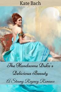 The Handsome Duke's Delicious Beauty: A Steamy Regency Romance