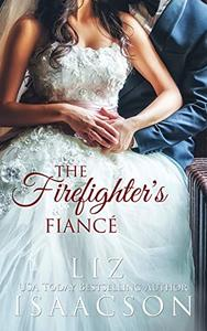 The Firefighter's Fiancé: Christian Contemporary Romance