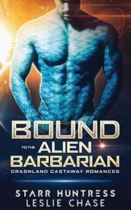 Bound to the Alien Barbarian: An Alien Warrior Romance