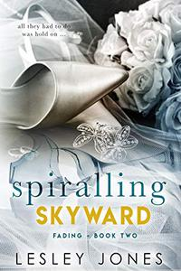 Spiralling Skywards: Book Two: Fading
