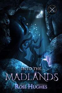 Into the Madlands: An Epic Fantasy Novel