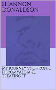 My Journey vs Chronic Fibromyalgia & Treating It