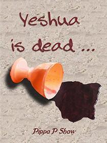 Yeshua is dead ...