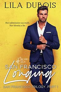 San Francisco Longing: Billionaire Dom Secret Society Club Romance