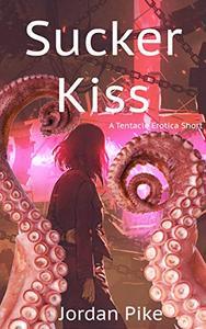 Sucker Kiss: A Tentacle Erotica Short