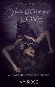 Shattered Love : Heart - Rending Love Story