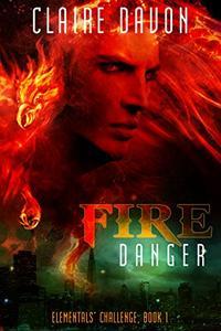 Fire Danger: Elementals' Challenge, Book 1