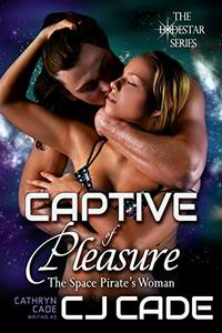 Captive of Pleasure; the Space Pirate's Woman