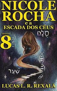 Nicole Rocha: Episódio 8 (Temporada Escada dos Céus)