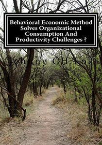 Behavioral Economic Method Solves Organizational Consumption And Productivity Challenges