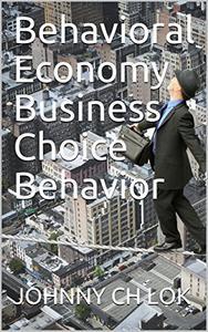 Behavioral Economy  Business Choice Behavior