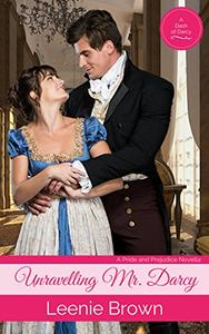 Unravelling Mr. Darcy: A Pride and Prejudice Novella