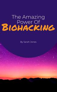The Amazing Power Of Biohacking