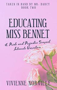 Educating Miss Bennet: A Pride & Prejudice Sensual Intimate Variation
