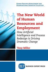 The New World of Human Resources and Employment: How Artificial Intelligence and Process Redesign is Driving Dramatic Change