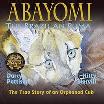 Abayomi, the Brazilian Puma   NSTA Outstanding Science Trade Book: The True Story of an Orphaned Cub