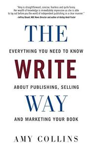 The Write Way: Everything You Need to Know About  Publishing, Selling and Marketing Your Book
