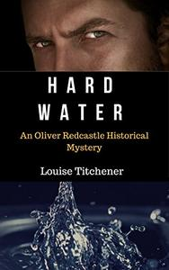 Hard Water: An Oliver Redcastle Historical Mystery