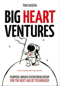 Big Heart Ventures: Purpose-driven Entrepreneurship for the Next Age of Technology