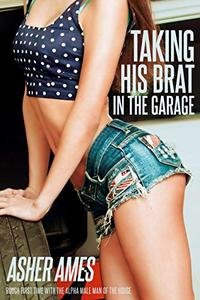 Taking His Brat in the Garage : Rough First Time with the Alpha Male Man of the House