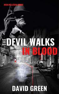 The Devil Walks In Blood: Nick Holleran Series Book Two